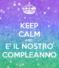 Poster: KEEP CALM AND  E' IL NOSTRO COMPLEANNO