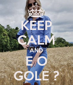 Poster: KEEP CALM AND E O GOLE ?