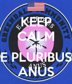 Poster: KEEP CALM AND E PLURIBUS ANUS