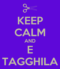 Poster: KEEP CALM AND E TAGGHILA