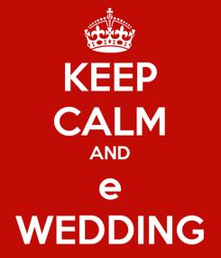 Poster: KEEP CALM AND e WEDDING