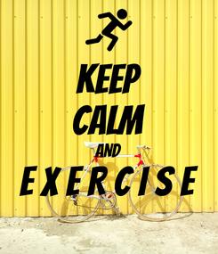 Poster: KEEP CALM AND E X E R C I S E