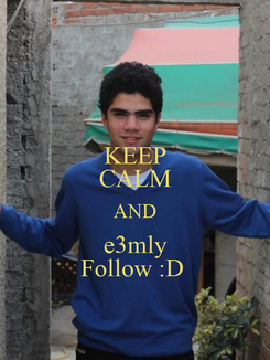 Poster: KEEP CALM AND e3mly Follow :D