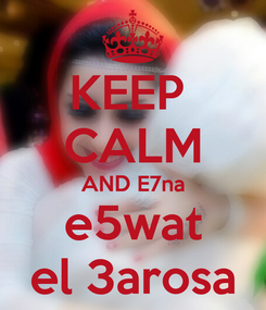 Poster: KEEP  CALM AND E7na e5wat el 3arosa