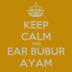 Poster: KEEP CALM AND EAR BUBUR AYAM