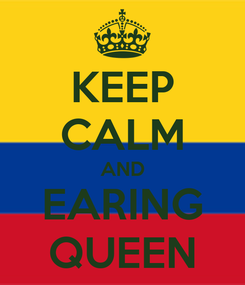 Poster: KEEP CALM AND EARING QUEEN