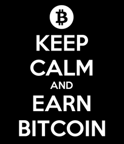 Poster: KEEP CALM AND EARN BITCOIN
