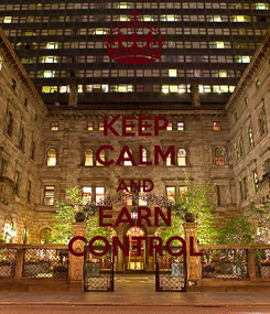 Poster: KEEP CALM AND EARN CONTROL