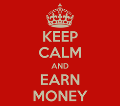 Poster: KEEP CALM AND EARN MONEY