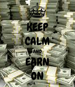 Poster: KEEP CALM AND EARN ON