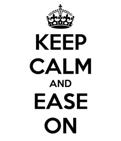 Poster: KEEP CALM AND EASE ON