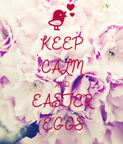 Poster: KEEP CALM AND EASTER EGGS