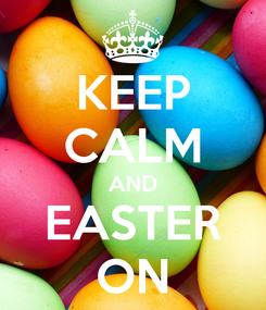 Poster: KEEP CALM AND EASTER ON
