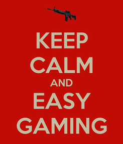 Poster: KEEP CALM AND EASY GAMING