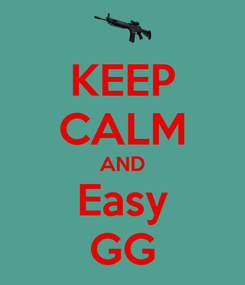 Poster: KEEP CALM AND Easy GG