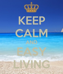 Poster: KEEP CALM AND EASY LIVING