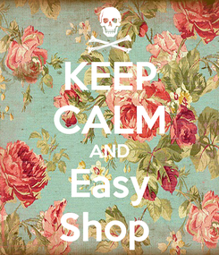 Poster: KEEP CALM AND Easy Shop