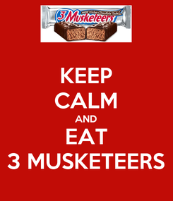 Poster: KEEP CALM AND EAT 3 MUSKETEERS