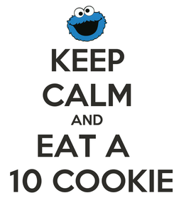 Poster: KEEP CALM AND EAT A   10 COOKIE