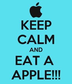 Poster: KEEP CALM AND EAT A  APPLE!!!