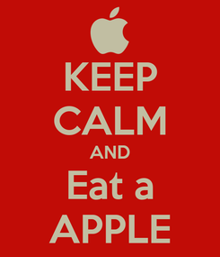 Poster: KEEP CALM AND Eat a APPLE