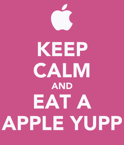 Poster: KEEP CALM AND EAT A APPLE YUPP