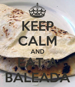 Poster: KEEP CALM AND EAT A BALEADA