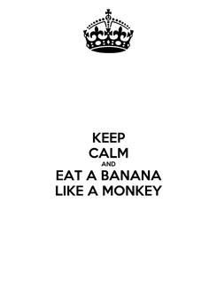 Poster: KEEP CALM AND EAT A BANANA LIKE A MONKEY