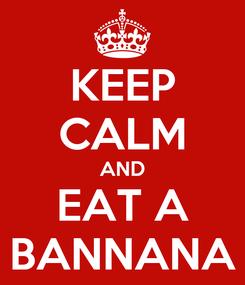 Poster: KEEP CALM AND EAT A BANNANA