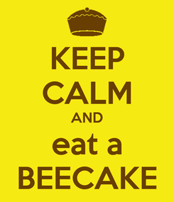 Poster: KEEP CALM AND eat a BEECAKE