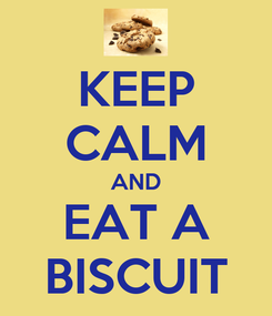 Poster: KEEP CALM AND EAT A BISCUIT