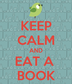 Poster: KEEP CALM AND EAT A  BOOK