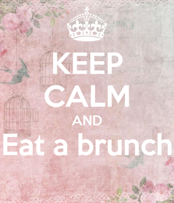 Poster: KEEP CALM AND Eat a brunch