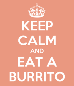 Poster: KEEP CALM AND EAT A BURRITO