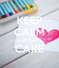 Poster: KEEP CALM AND EAT a CAKE