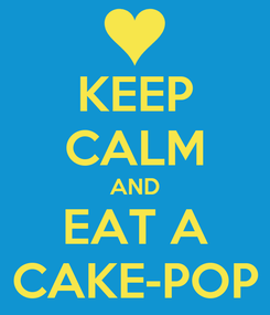 Poster: KEEP CALM AND EAT A CAKE-POP