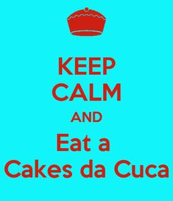 Poster: KEEP CALM AND Eat a  Cakes da Cuca