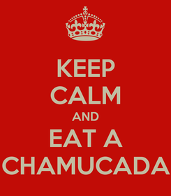 Poster: KEEP CALM AND EAT A CHAMUCADA