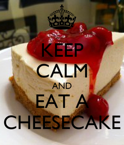 Poster: KEEP CALM AND EAT A CHEESECAKE