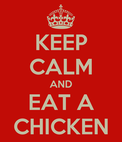Poster: KEEP CALM AND EAT A CHICKEN