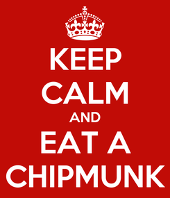 Poster: KEEP CALM AND EAT A CHIPMUNK
