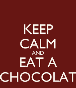 Poster: KEEP CALM AND EAT A CHOCOLAT