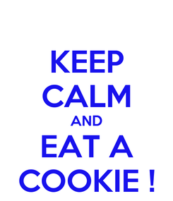 Poster: KEEP CALM AND EAT A COOKIE !