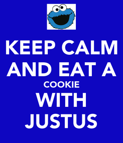 Poster: KEEP CALM AND EAT A COOKIE WITH JUSTUS