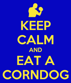 Poster: KEEP CALM AND EAT A CORNDOG