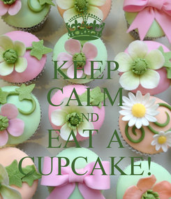 Poster: KEEP CALM AND EAT A CUPCAKE!