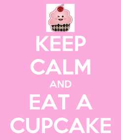 Poster: KEEP CALM AND EAT A CUPCAKE