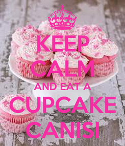 Poster: KEEP CALM AND EAT A CUPCAKE CANISI