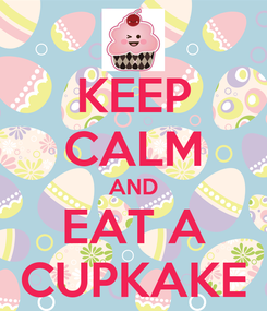 Poster: KEEP CALM AND EAT A CUPKAKE