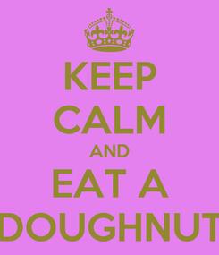 Poster: KEEP CALM AND EAT A DOUGHNUT